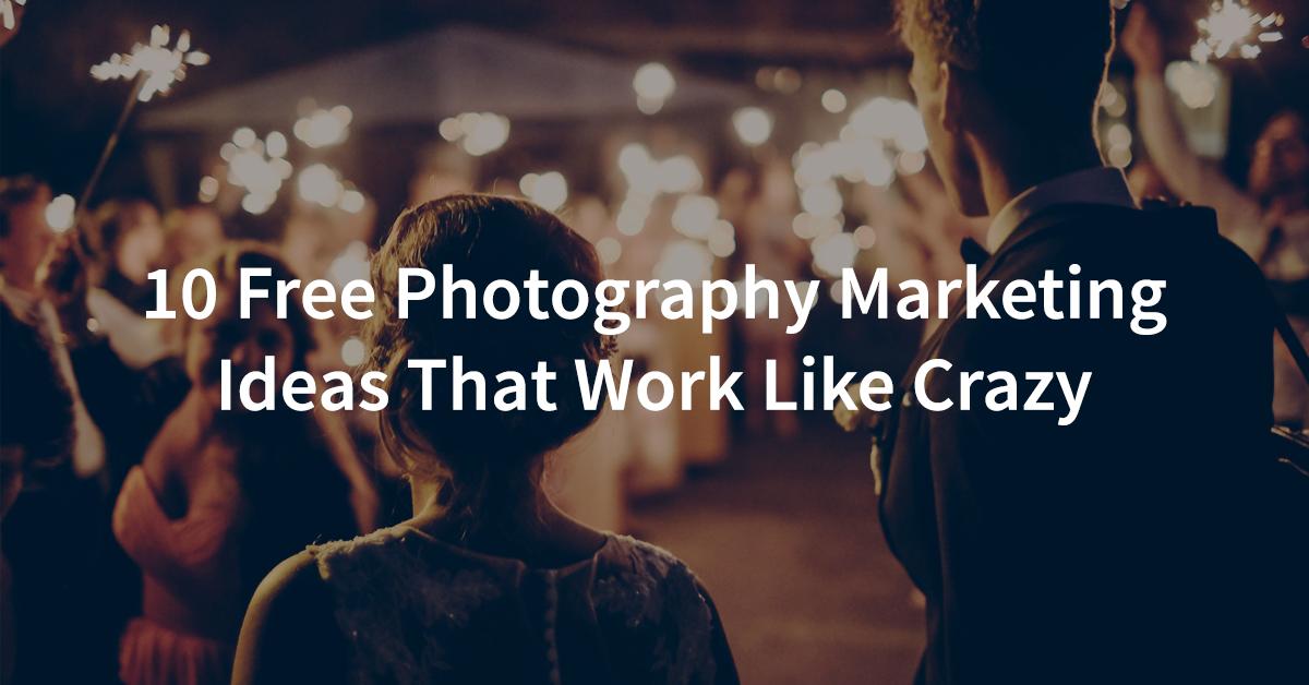 10 Free Photography Marketing Ideas That Work Like Crazy
