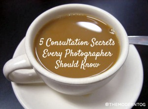 5 Consultation Secrets Every Photographer Should Know