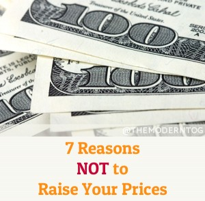7 Reasons NOT to Raise Your Prices