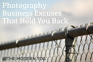Photography Business Excuses That Hold You Back