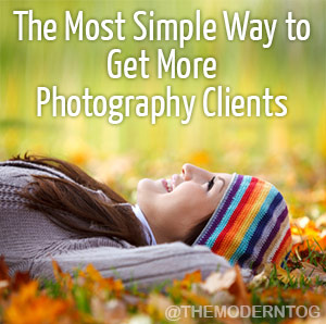 The Most Simple Way to Get More Photography Clients (via TheModernTog.com)