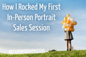 How I Rocked My First In-Person Portrait Sales Session