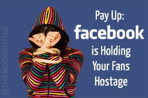 Pay Up Facebook is Holding Your Fans Hostage