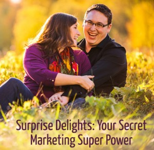 Surprise Delights: Your Secret Photography Marketing Super Power