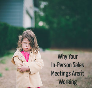 Why Your In-Person Sales Meetings Aren't Working