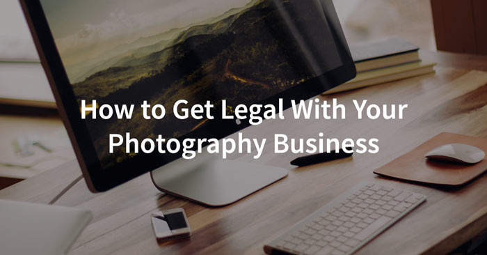 How to Get Legal with your Photography Business
