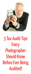 3 Tax Audit Tips Every Photographer Should Know Before Ever Being Audited!