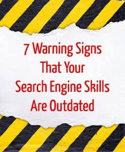 7 Warning Signs That Your Search Engine Skills Are Outdated