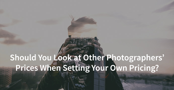 Should you look at other photographers prices when setting your own pricing