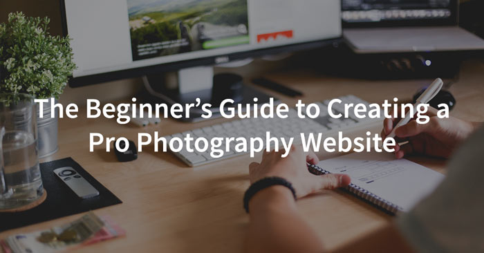 Beginner's Guide to Creating a Professional Photography Website and Portfolio
